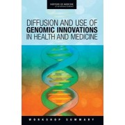 Diffusion and Use of Genomic Innovations in Health and Medicine by Roundtable on Translating Genomic-Based Research for Health