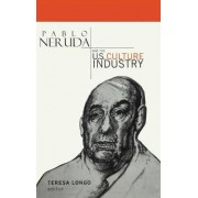 Pablo Neruda and the US Culture Industry by Teresa Longo