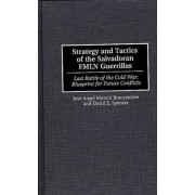 Strategy and Tactics of the Salvadoran FMLN Guerrillas by Jose Angel Moroni Bracamonte