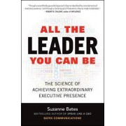 All the Leader You Can Be: The Science of Achieving Extraordinary Executive Presence by Suzanne Bates