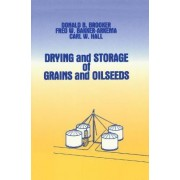 Drying and Storage of Grains and Oilseeds by D.B. Booder