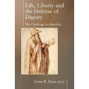 Life Liberty & the Defense of Dignity by Leon R. Kass