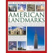 The Visual Encyclopedia of American Landmarks: 150 of the Most Significant and Noteworthy Historic, Cultural and Architectural Sites in America, Shown