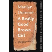 A Really Good Brown Girl: Brick Books Classics 4 by Marilyn Dumont