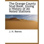 The Orange County Stud Book, Giving a History of All Noted Stallions by J H Reeves
