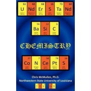 Understand Basic Chemistry Concepts by Chris McMullen Ph D
