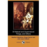 Of Natural and Supernatural Things, of the First Tincture, Root, and Spirit of Metals and Minerals, of the Medicine or Tincture of Antimony and a Work by Basilus Valentinus