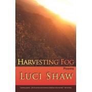 Harvesting Fog by Luci Shaw