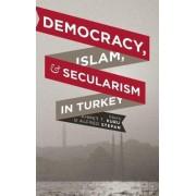 Democracy, Islam, and Secularism in Turkey by Ahmet T. Kuru