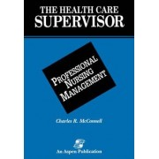 The Health Care Supervisor on Professional Nursing Management by Charles R. McConnell
