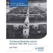 Access to History for the IB Diploma: The Second World War and the Americas 1933-1945 by John Wright