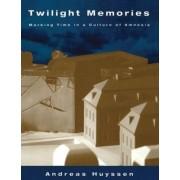 Twilight Memories by Andreas Huyssen