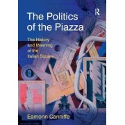 The Politics of the Piazza: The History and Meaning of the Italian Square