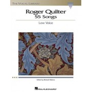 Roger Quilter: 55 Songs: Low Voice