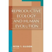 Reproductive Ecology and Human Evolution by Peter T. Ellison
