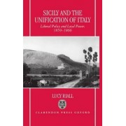 Sicily and the Unification of Italy by Professor of History Lucy Riall