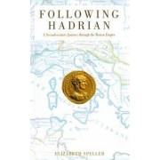 Following Hadrian a Second Century Journey Through the Roman by Speller