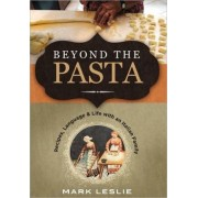 Beyond the Pasta; Recipes, Language and Life with an Italian Family by Mark Donovan Leslie