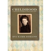 Childhood, a Young Girl's Experiences During World War II by Eva Kamm Romano