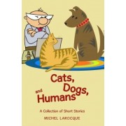 Cats, Dogs, and Humans by Michel Larocque