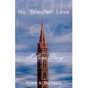 No Greater Love by Henry A. Buchanan