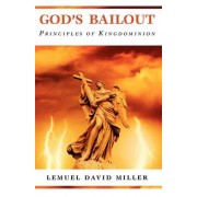 God's Bailout Principles of Kingdominion by Lemuel David Miller