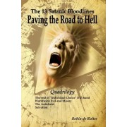 The 13 Satanic Bloodlines: Paving the Road to Hell: The End of Individual Choice Is at Hand - Worldwide Evil and Misery - The Antichrist - Salvat