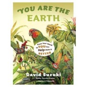 You are the Earth by David T. Suzuki