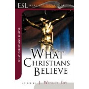What Christians Believe by J Wesley Eby