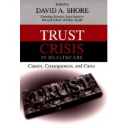 The Trust Crisis in Healthcare by David A. Shore