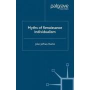 Myths of Renaissance Individualism by John Jeffries Martin
