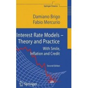 Interest Rate Models - Theory and Practice by Damiano Brigo
