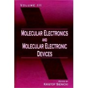 Molecular Electronics and Molecular Electronic Devices: Volume 3 by Kristof Sienicki