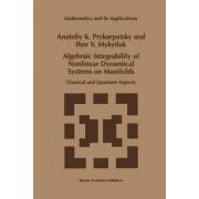 Algebraic Integrability of Nonlinear Dynamical Systems on Manifolds by Anatoliy K. Prykarpatsky