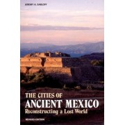 Cities of Ancient Mexico by Jeremy A. Sabloff