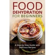 Food Dehydration for Beginners by Kay Miles