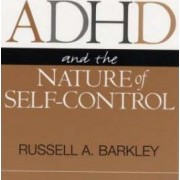 ADHD and the Nature of Self Control by Russell A. Barkley