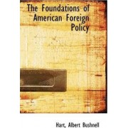 The Foundations of American Foreign Policy by Hart Albert Bushnell