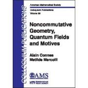 Noncommutative Geometry, Quantum Fields and Motives by Alain Connes