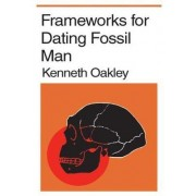 Frameworks for Dating Fossil Man by Kenneth P. Oakley