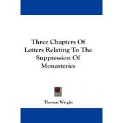 Three Chapters of Letters Relating to the Suppression of Monasteries by Thomas Wright