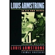 Louis Armstrong, in His Own Words by Louis Armstrong