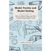 Model Yachts and Model Yacht Sailing by James E. Walton