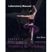 Laboratory Manual to Accompany Seeley's Principles of Anatomy & Physiology by Eric Wise