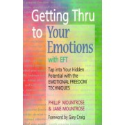 Getting Through to Your Emotions with Eft by Phillip Mountrose