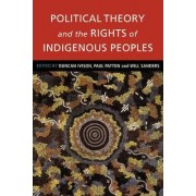 Political Theory and the Rights of Indigenous Peoples by Duncan Ivison