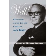 Well! Reflections on the Life & Career of Jack Benny by Michael Leannah
