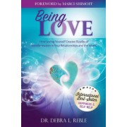Being Love: How Loving Yourself Creates Ripples of Transformation in Your Relationships and the World