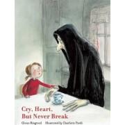 Cry Heart, but Never Break by Glen Ringtved
