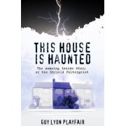 This House is Haunted by Guy Lyon Playfair